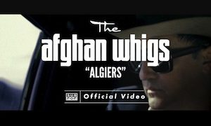 Afghan Whigs Algiers Video