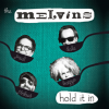 The Melvins Hold It In
