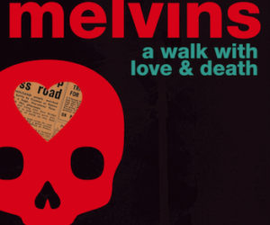 The Melvins A Walk With Love & Death review